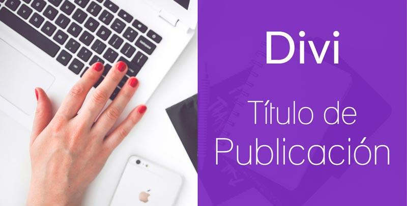 Blog con Divi; 3 Formas de diseñar los títulos de las publicaciones