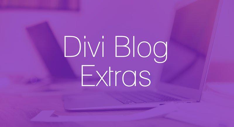 Divi Blog Extras | 7 Formas elegantes de diseñar un Blog con Divi