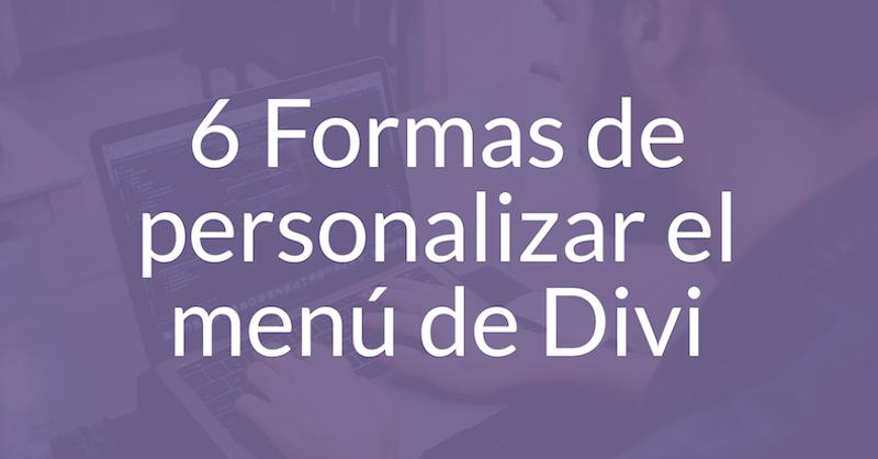 6 Formas de personalizar el menú de Divi de forma PRO