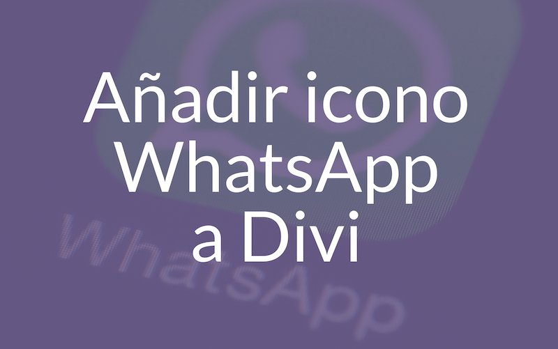 Cambiar icono teléfono por icono WhatsApp en Divi ¡2 minutos!
